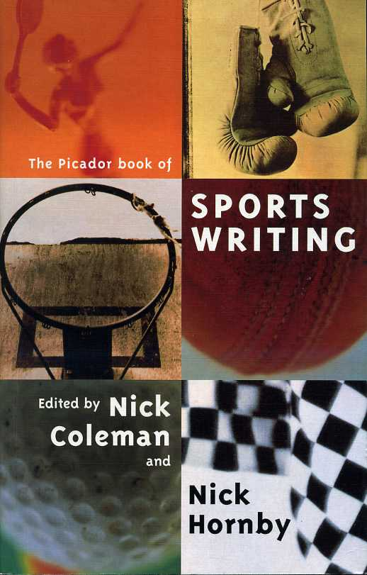 COLEMAN, NICK AND HORNBY, NICK (EDITORS) - The Picador Book of Sports Writing