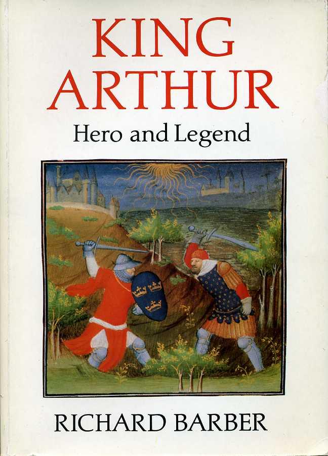 BARBER, RICHARD - King Arthur : Hero and Legend