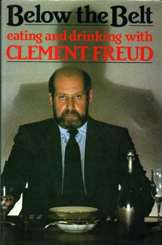 Below the Belt: Eating and Drinking with Clement Freud Clement Freud