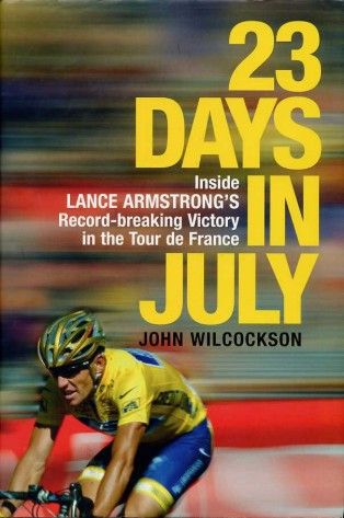 WILCOCKSON, JOHN - 23 Days in July : Inside Lance Armstrong's Record-Breaking Victory in the Tour de France