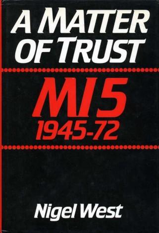 WEST, NIGEL - A Matter of Trust : MI5 1945-72