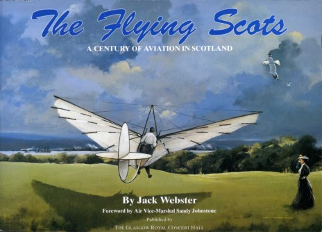 WEBSTER, JACK & MCNICOL, D CAMERON (INTRODUCTION) & AIR VICE-MARSHAL SANDY JOHNSTONE (FOREWORD) - Flying Scots : Century of Scottish Aviation (SIGNED By CONTRIBUTORS)