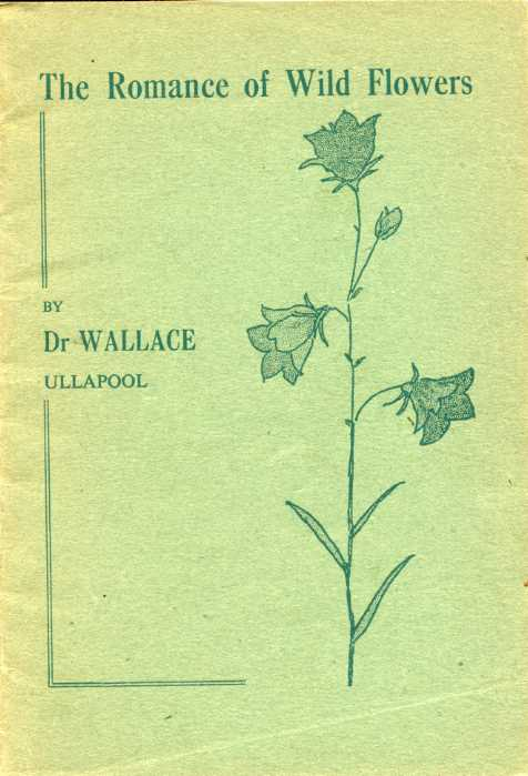 WALLACE, DR - The Romance of Wild Flowers