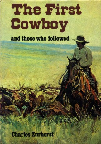 ZURHORST, CHARLES - The First Cowboy, and Those Who Followed