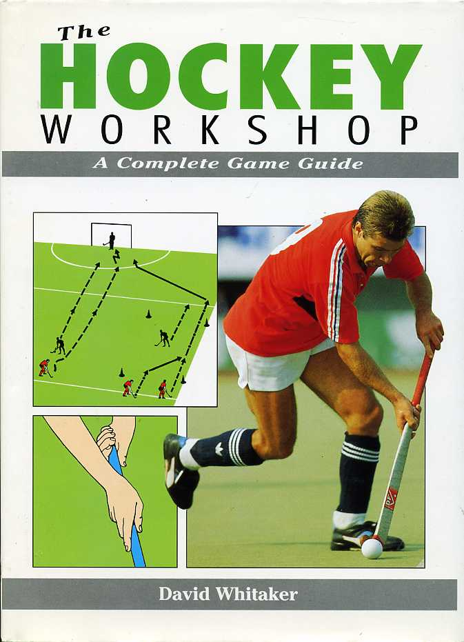 WHITAKER, DAVID L. - The Hockey Workshop : A Complete Game Guide