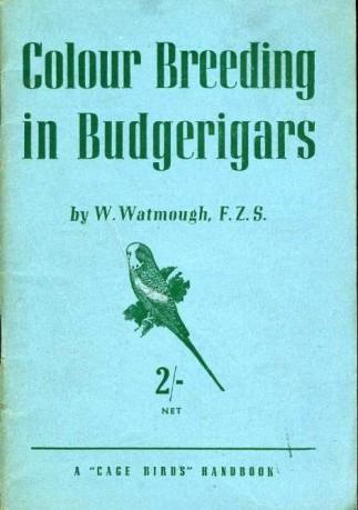 WATMOUGH, W. - Colour Breeding in Budgerigars