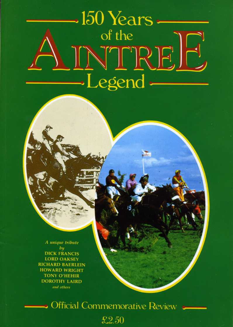 FRANCIS, DICK, OAKSEY, LORD ETC & ARMFIELD, HILARY (EDITOR) - 150 Years of the Aintree Legend