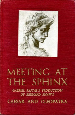 DEANS, MARJORIE - Meeting at the Sphinx : Gabriel Pascal's production of Bernard Shaw's Caesar and Cleopatra