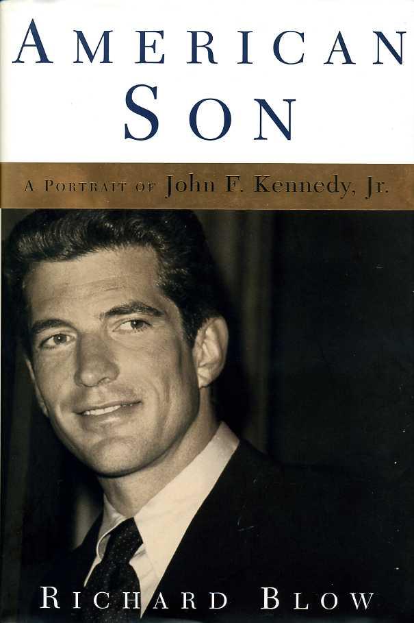 BLOW, RICHARD - American Son : A Portrait of John F. Kennedy, Jr.