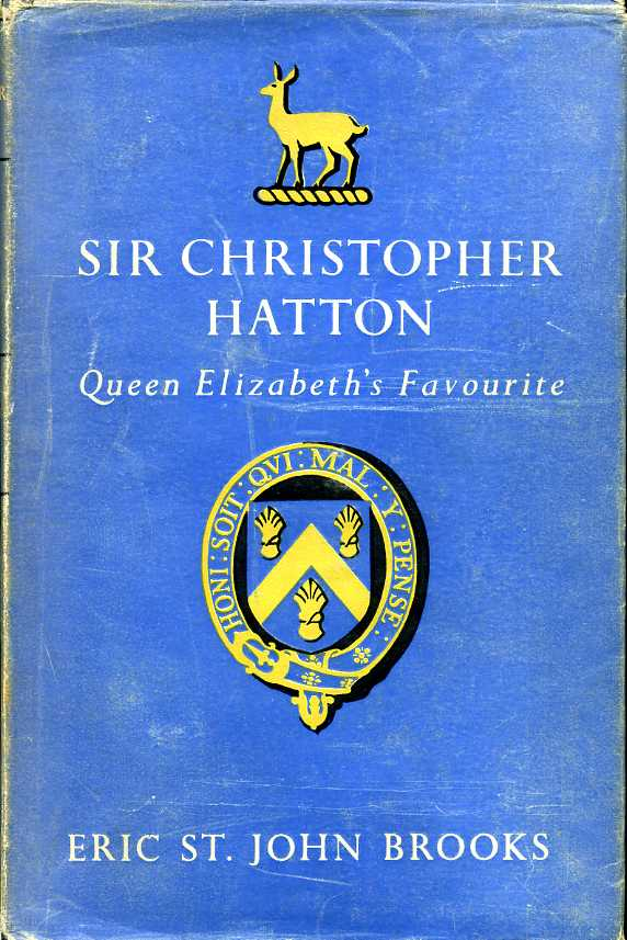 BROOKS, ERIC ST. JOHN - Sir Christopher Hatton : Queen Elizabeth's Favourite