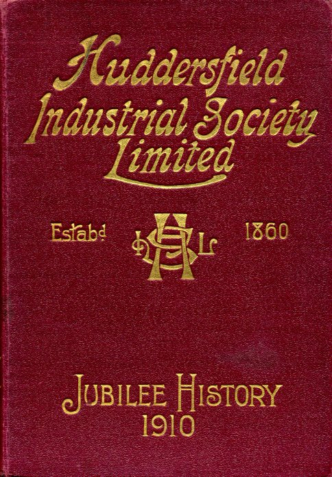 BALMFORTH, OWEN - The Huddersfield Industrial Society Limited: History of Fifty Years Progress. 1860 - 1910