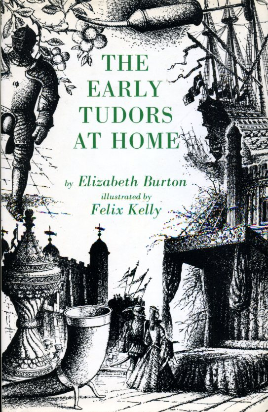 ELIZABETH BURTON - The Early Tudors at Home : 1485 - 1558
