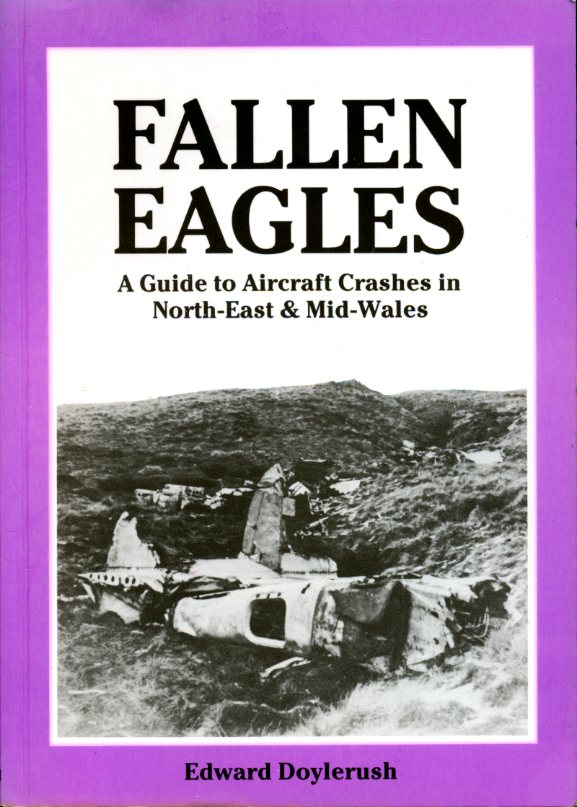 EDWARD DOYLERUSH - Fallen Eagles: Guide to Aircraft Crashes in North-east and Mid-Wales (Signed By Author)