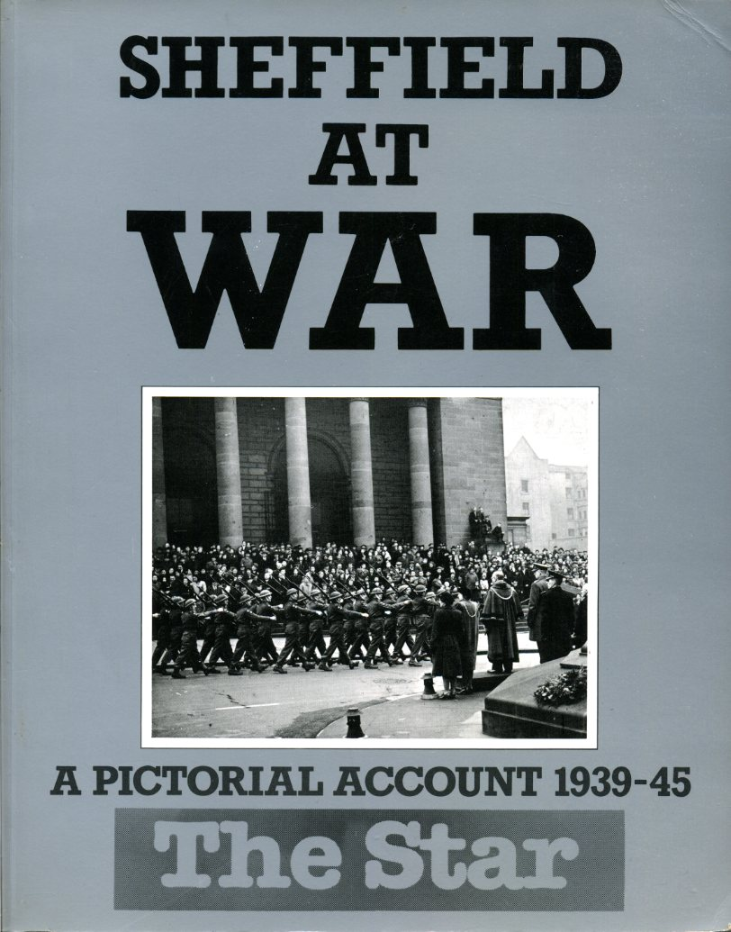 CLIVE HARDY - Sheffield at War: A Pictorial Account 1939-45