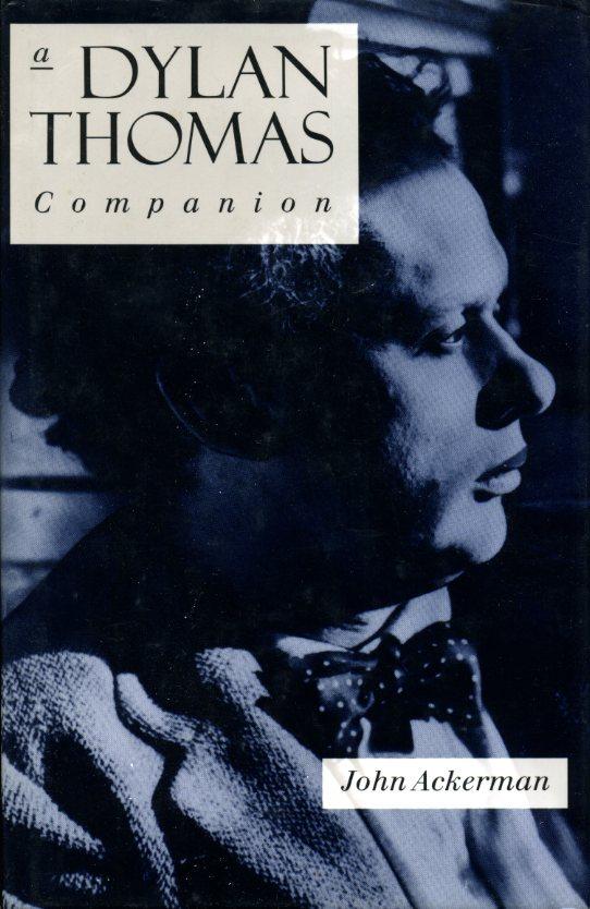 JOHN ACKERMAN - A Dylan Thomas Companion