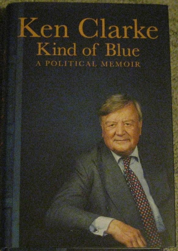KEN CLARKE - Kind of Blue: A Political Memoir