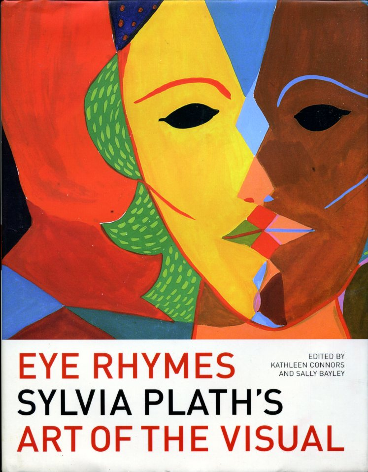 KATHLEEN CONNORS AND SALLY BAYLEY (EDITORS) - Eye Rhymes: Sylvia Plath's Art of the Visual