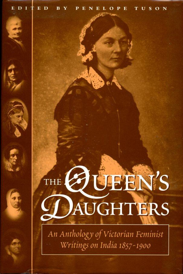PENELOPE TUSON (EDITOR) - The Queen's Daughters: Anthology of Victorian Feminist Writings on India 1857-1900